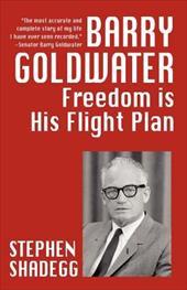 Barry Goldwater: Freedom Is His Flightplan 15301274