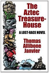 The Aztec Treasure-House: A Lost Race Novel 20091080