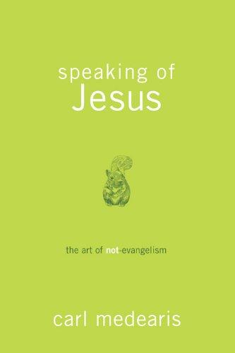 Speaking of Jesus: The Art of Not-Evangelism 9781434702104