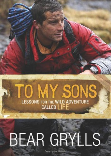 To My Sons: Lessons for the Wild Adventure Called Life 9781434703583
