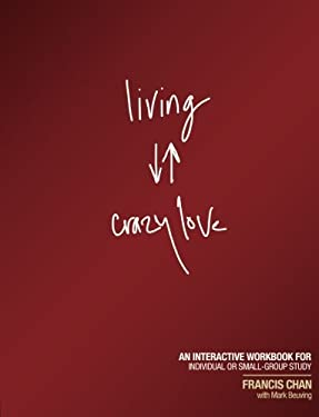 Living Crazy Love: An Interactive Workbook for Individual or Small-Group Study 9781434703873