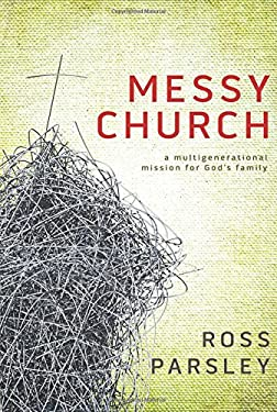 Messy Church: A Multigenerational Mission for God's Family 9781434799371