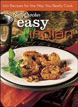 Betty Crocker Everyday Indian: 100 Recipes for the Way You Really Cook 9781435125728