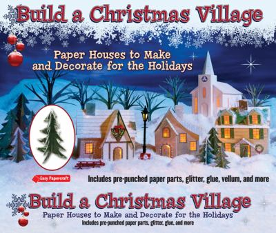 Build a Christmas Village: Paper Houses to Make and Decorate for the Holidays [With Glitter and Glue and Pre-Punched Paper Parts, Vellum] 9781435129313