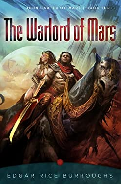 The Warlord of Mars: John Carter of Mars, Book Three 9781435134461