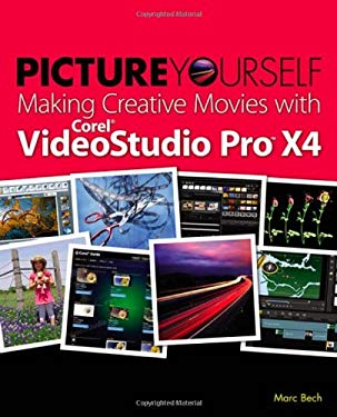 Picture Yourself Making Creative Movies with Corel VideoStudio Pro X4 9781435457263