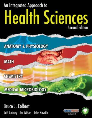 An Integrated Approach to Health Sciences: Anatomy and Physiology, Math, Chemistry and Medical Microbiology 9781435487642