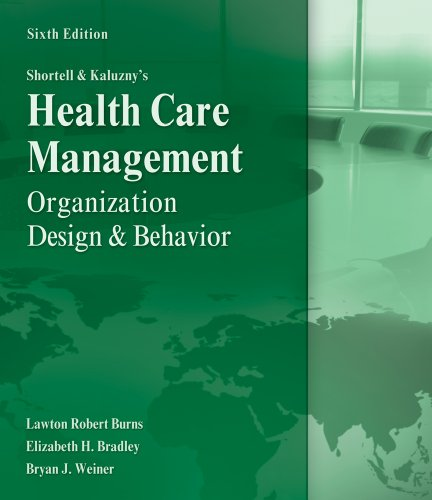 Shortell and Kaluzny's Healthcare Management: Organization Design and Behavior 9781435488182