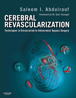 Cerebral Revascularization: Techniques in Extracranial-To-Intracranial Bypass Surgery 9781437717853
