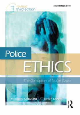 Police Ethics: The Corruption of Noble Cause 9781437744552