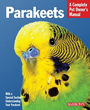 Parakeets: Everything about Selection, Care, Nutrition, Behavior, and Training 9781438000268