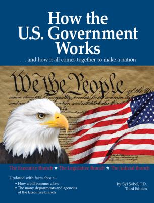 How the U.S. Government Works: and how it all comes together to make a nation