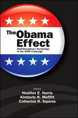 The Obama Effect: Multidisciplinary Renderings of the 2008 Campaign 9781438436609