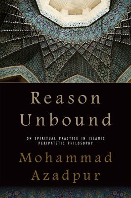 Reason Unbound: On Spiritual Practice in Islamic Peripatetic Philosophy 9781438437620