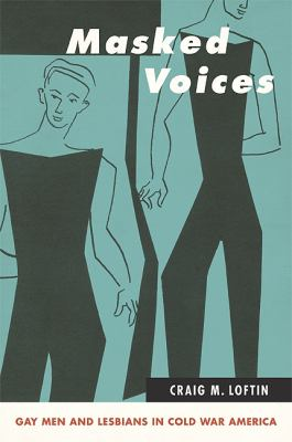 Masked Voices: Gay Men and Lesbians in Cold War America 9781438440149