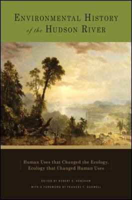 Environmental History of the Hudson River: Human Uses That Changed the Ecology, Ecology That Changed Human Uses 9781438440262