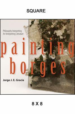 Painting Borges: Philosophy Interpreting Art Interpreting Literature 9781438441771
