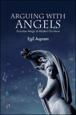 Arguing with Angels: Enochian Magic and Modern Occulture 9781438441917