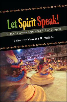 Let Spirit Speak!: Cultural Journeys Through the African Diaspora 9781438442181