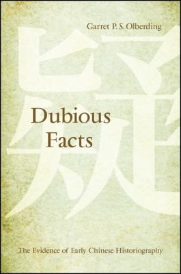 Dubious Facts: The Evidence of Early Chinese Historiography 9781438443898