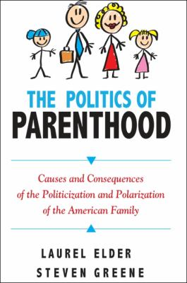 The Politics of Parenthood: Causes and Consequences of the Politicization and Polarization of the American Family 9781438443959