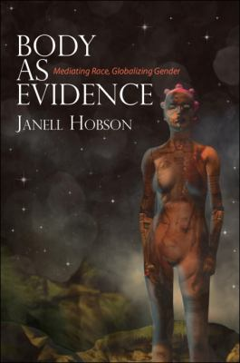 Body as Evidence: Mediating Race, Globalizing Gender 9781438444000