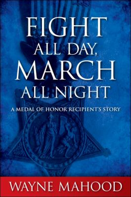 Fight All Day, March All Night: A Medal of Honor Recipient's Story 9781438445076