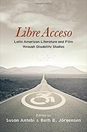 Libre Acceso: Latin American Literature and Film Through Disability Studies (SUNY Series in Latin American and Iberian Thought and 23250334