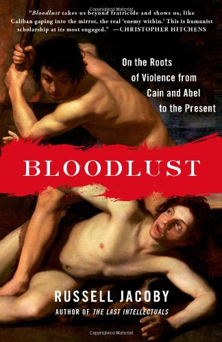 Bloodlust: On the Roots of Violence from Cain and Abel to the Present 9781439100240