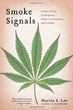 Smoke Signals: A Social History of Marijuana - Medical, Recreational and Scientific 9781439102602