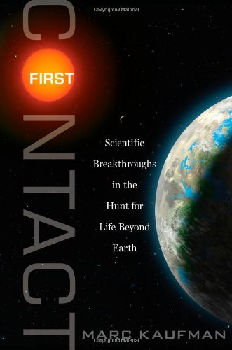 First Contact: Scientific Breakthroughs in the Hunt for Life Beyond Earth 9781439109007