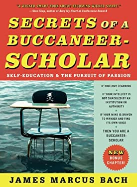 Secrets of a Buccaneer-Scholar: Self-Education and the Pursuit of Passion 9781439109090