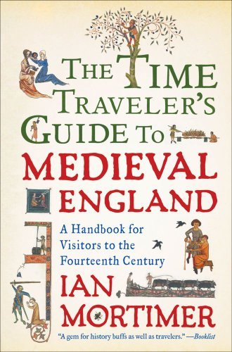 The Time Traveler's Guide to Medieval England: A Handbook for Visitors to the Fourteenth Century 9781439112908