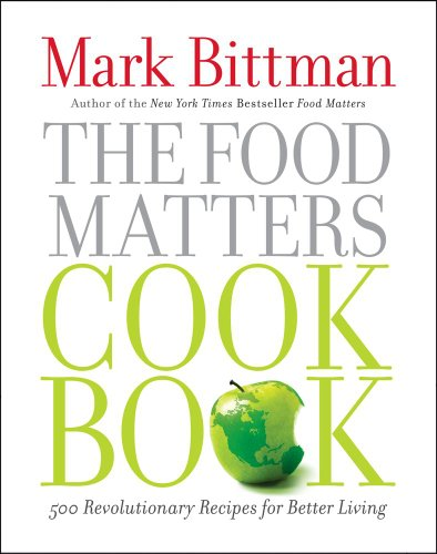 The Food Matters Cookbook: 500 Revolutionary Recipes for Better Living 9781439120231