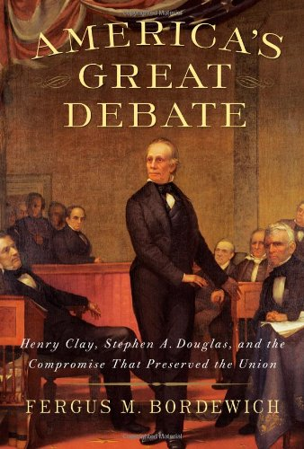 America's Great Debate: Henry Clay, Stephen A. Douglas, and the Compromise That Preserved the Union 9781439124604