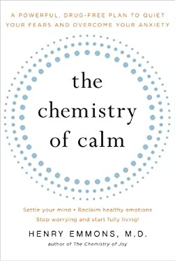 The Chemistry of Calm: A Powerful, Drug-Free Plan to Quiet Your Fears and Overcome Your Anxiety 9781439129067