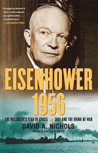 Eisenhower 1956: The President's Year of Crisis--Suez and the Brink of War 9781439139349