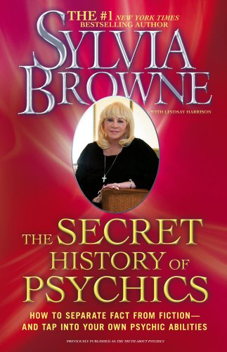 The Secret History of Psychics: How to Separate Fact from Fiction - And Tap Into Your Own Psychic Abilities 9781439150504