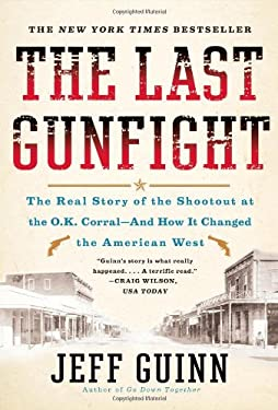 The Last Gunfight: The Real Story of the Shootout at the O.K. Corral-And How It Changed the American West 9781439154250