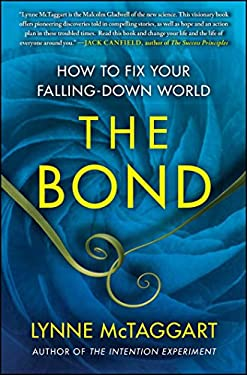 The Bond: How to Fix Your Falling-Down World 9781439157954