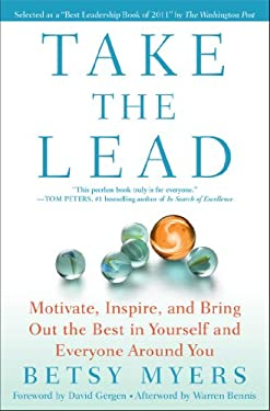 Take the Lead: Motivate, Inspire, and Bring Out the Best in Yourself and Everyone Around You 9781439160695