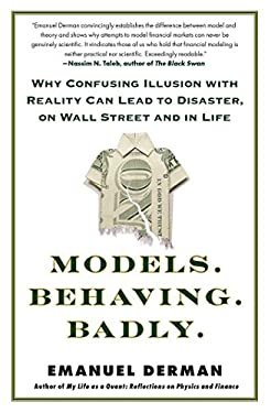 Models. Behaving. Badly.: Why Confusing Illusion with Reality Can Lead to Disaster, on Wall Street and in Life 9781439164990