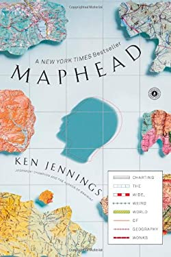 Maphead: Charting the Wide, Weird World of Geography Wonks 9781439167182