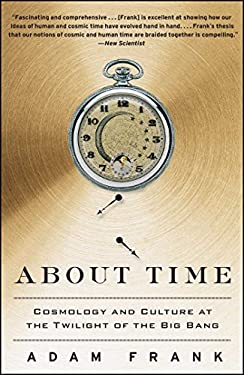 About Time: Cosmology and Culture at the Twilight of the Big Bang 9781439169605