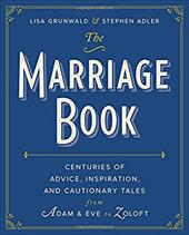 The Marriage Book: Centuries of Advice, Inspiration, and Cautionary Tales from Adam and Eve to Zoloft 22589634