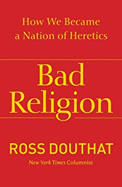 Bad Religion: How We Became a Nation of Heretics 9781439178331