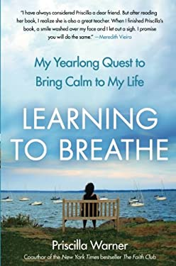 Learning to Breathe: My Yearlong Quest to Bring Calm to My Life 9781439181089