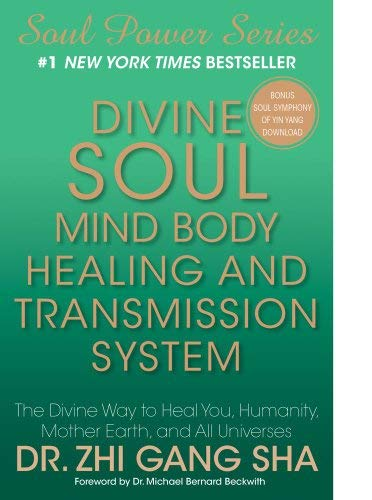 Divine Soul Mind Body Healing and Transmission System: The Divine Way to Heal You, Humanity, Mother Earth, and All Universes 9781439182512