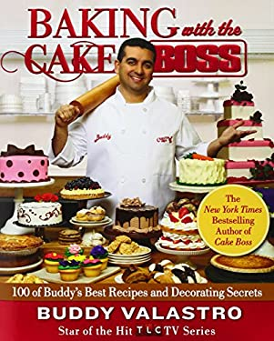 Baking with the Cake Boss: 100 of Buddy's Best Recipes and Decorating Secrets