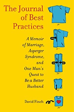 The Journal of Best Practices: A Memoir of Marriage, Asperger Syndrome, and One Man's Quest to Be a Better Husband 9781439189719